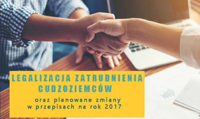 Legalizacja zatrudnienia cudzoziemców oraz planowane zmiany w prawie na rok 2017