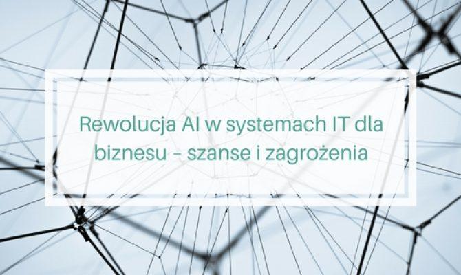 Rewolucja AI w systemach IT dla biznesu – szanse i zagrożenia